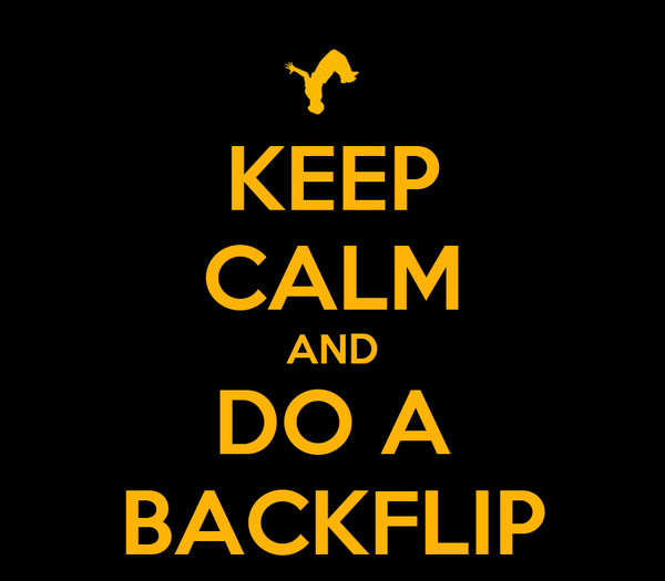 KEEP CALM AND DO A BACKFLIP
