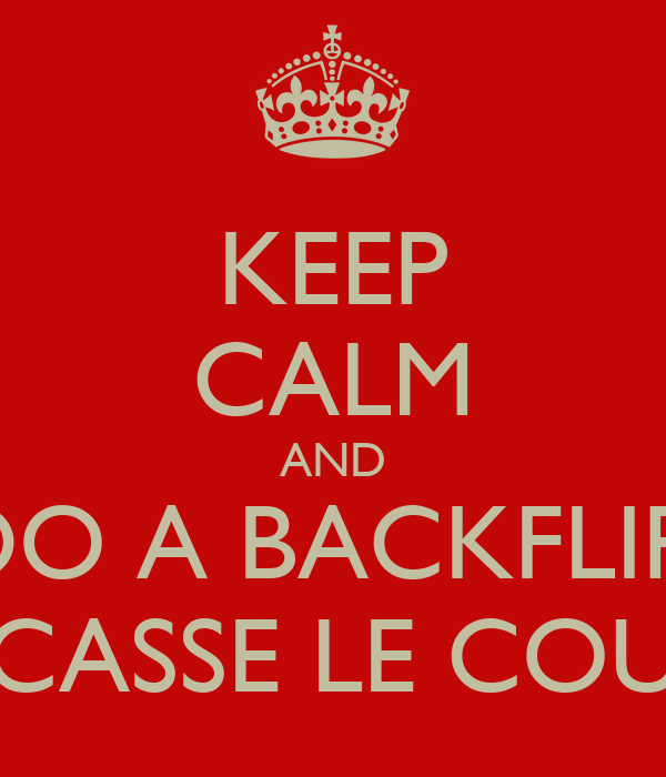 KEEP CALM AND DO A BACKFLIP  CASSE LE COU