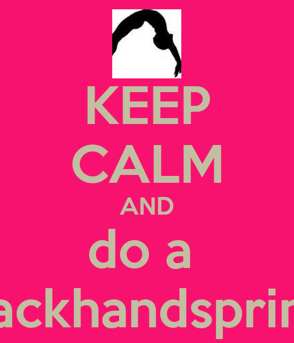 KEEP CALM AND do a  backhandspring