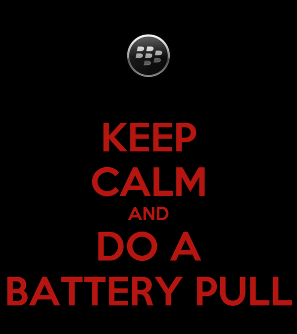 KEEP CALM AND DO A BATTERY PULL