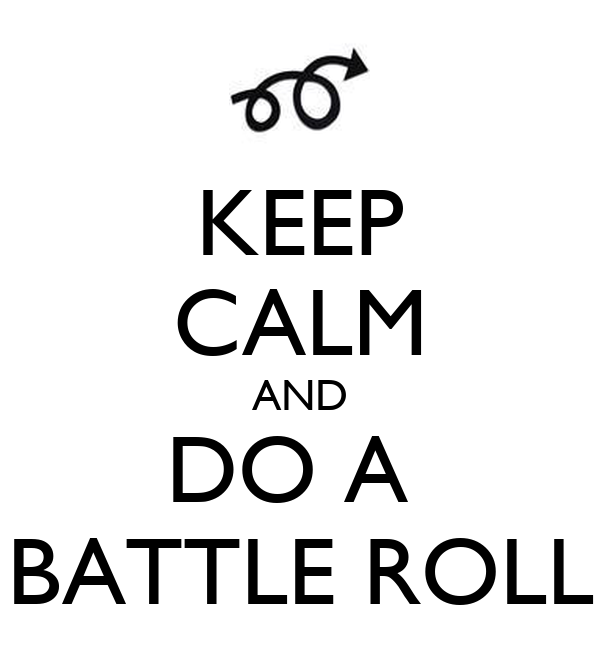 KEEP CALM AND DO A  BATTLE ROLL