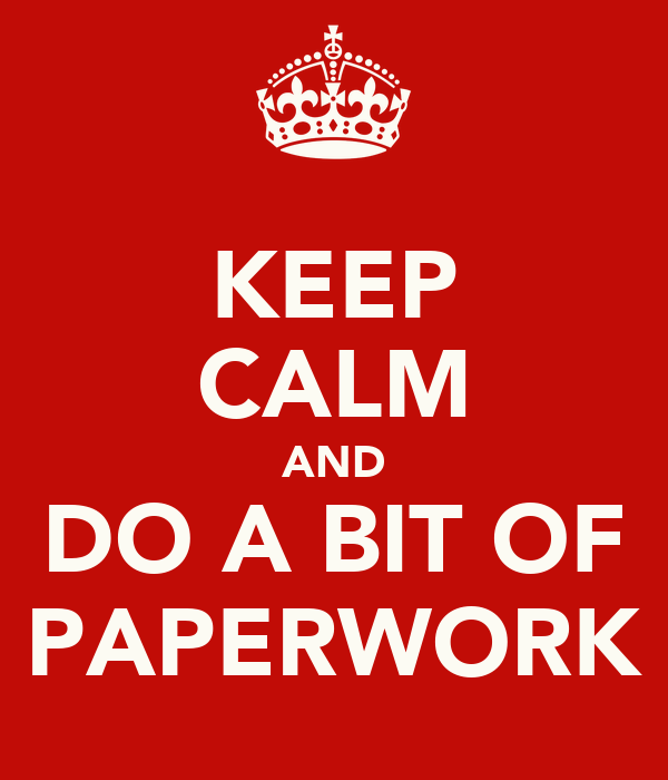 KEEP CALM AND DO A BIT OF PAPERWORK