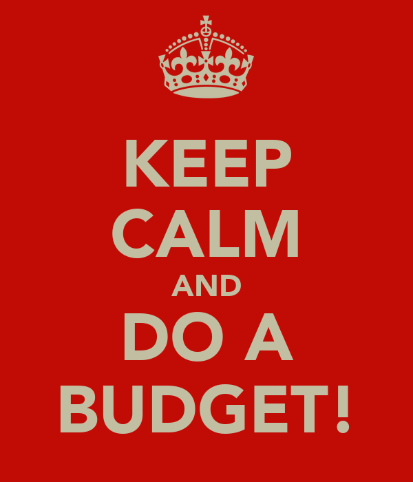 KEEP CALM AND DO A BUDGET!