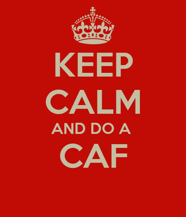 KEEP CALM AND DO A  CAF