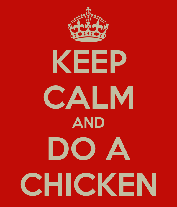 KEEP CALM AND DO A CHICKEN
