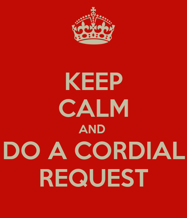KEEP CALM AND  DO A CORDIAL REQUEST