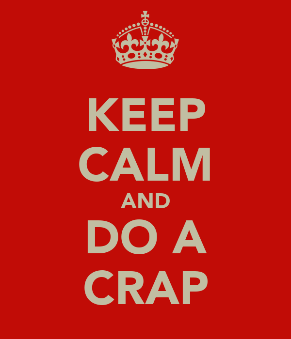 KEEP CALM AND DO A CRAP