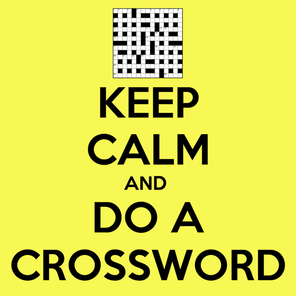 KEEP CALM AND  DO A CROSSWORD