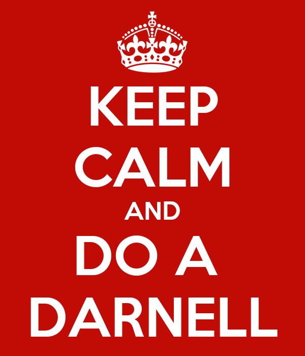 KEEP CALM AND DO A  DARNELL