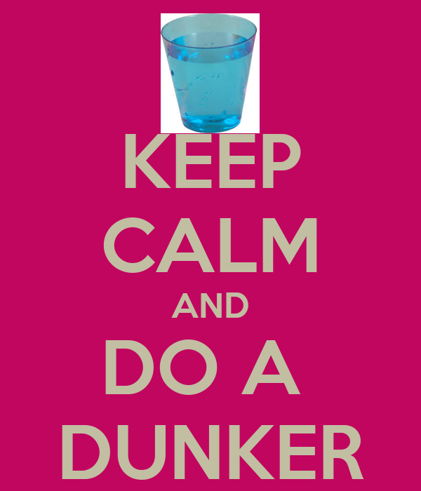 KEEP CALM AND DO A  DUNKER