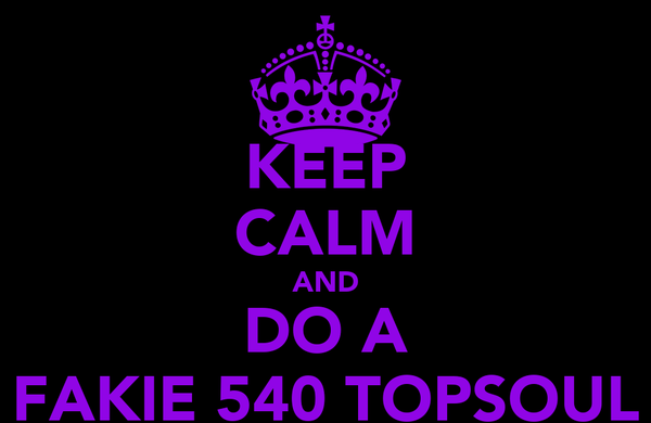 KEEP CALM AND DO A FAKIE 540 TOPSOUL