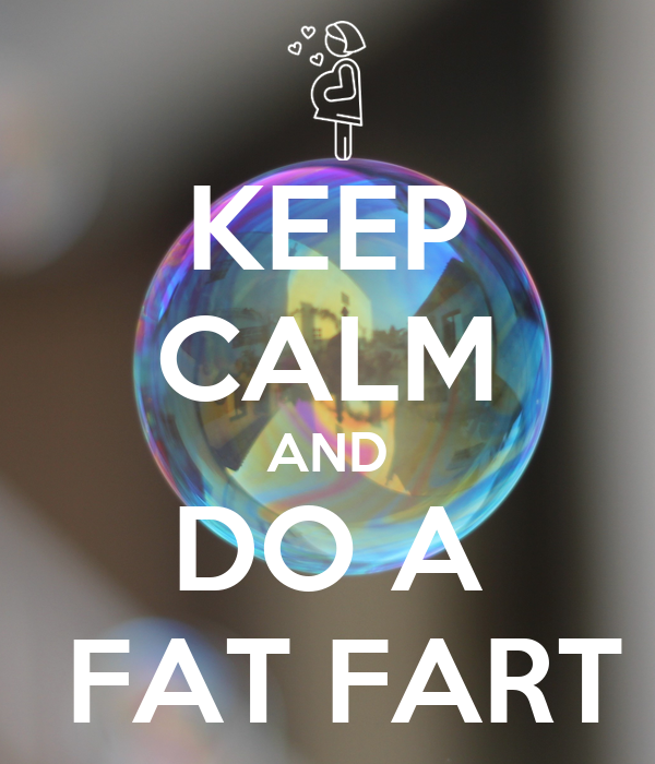 KEEP CALM AND DO A  FAT FART