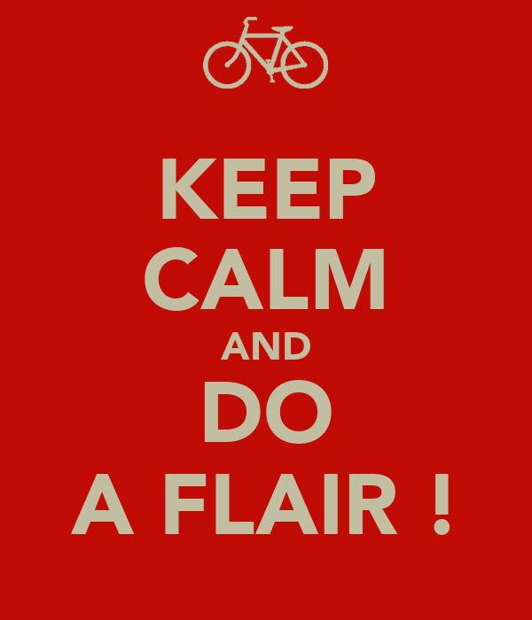 KEEP CALM AND DO A FLAIR !