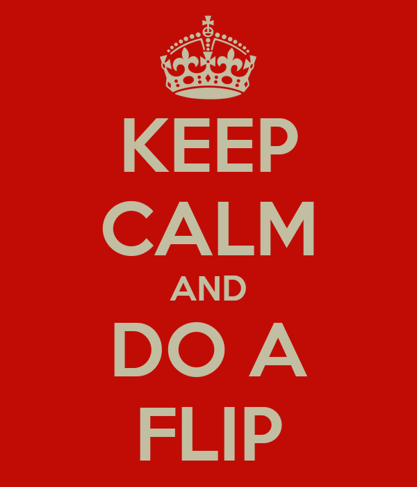 KEEP CALM AND DO A FLIP