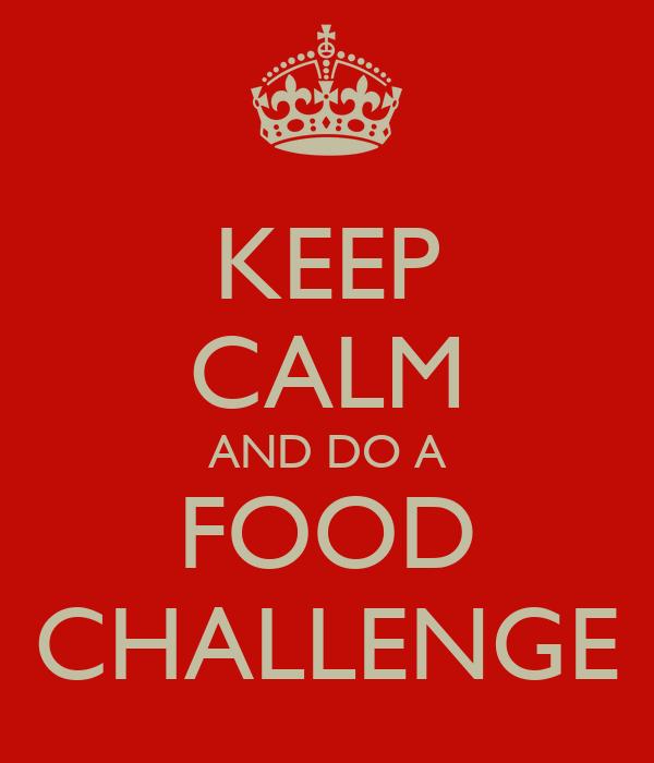 KEEP CALM AND DO A FOOD CHALLENGE