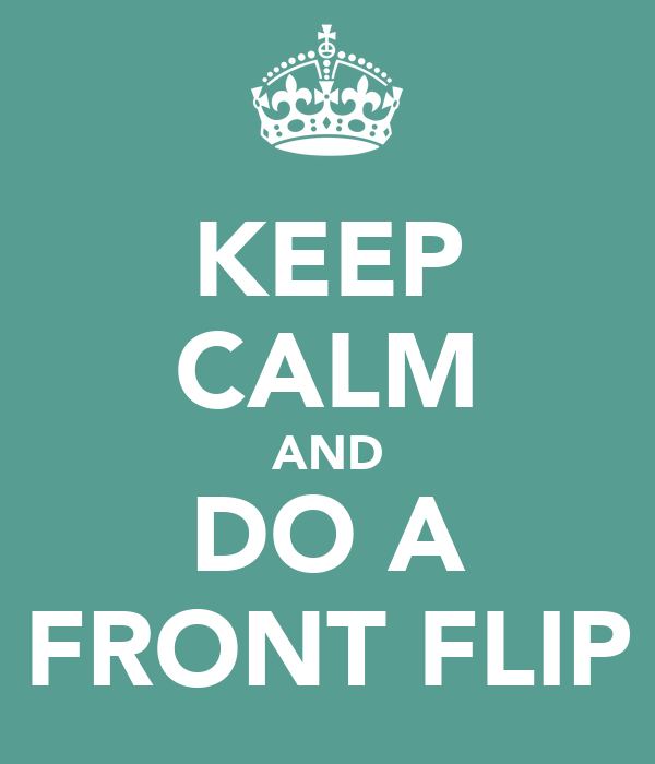 KEEP CALM AND DO A FRONT FLIP