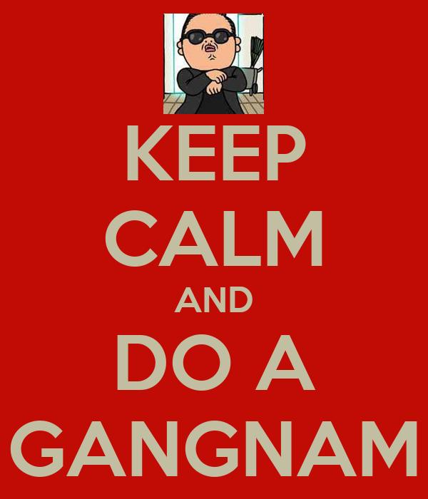 KEEP CALM AND DO A GANGNAM