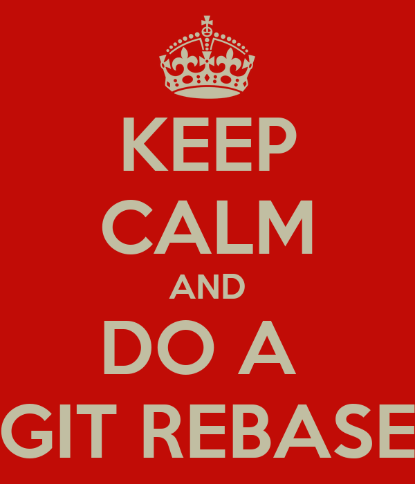 KEEP CALM AND DO A  GIT REBASE