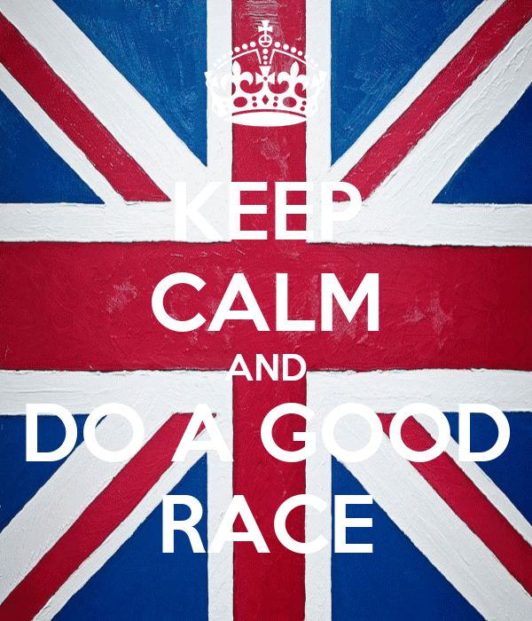 KEEP CALM AND DO A GOOD RACE