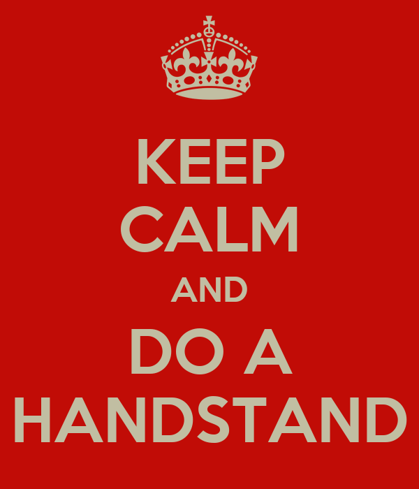 KEEP CALM AND DO A HANDSTAND