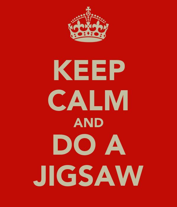 KEEP CALM AND DO A JIGSAW