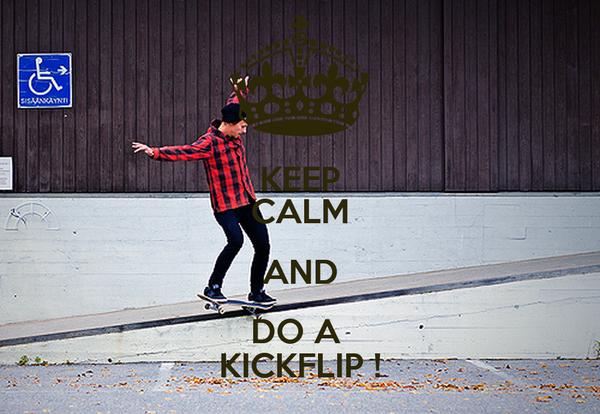 KEEP CALM AND DO A  KICKFLIP !