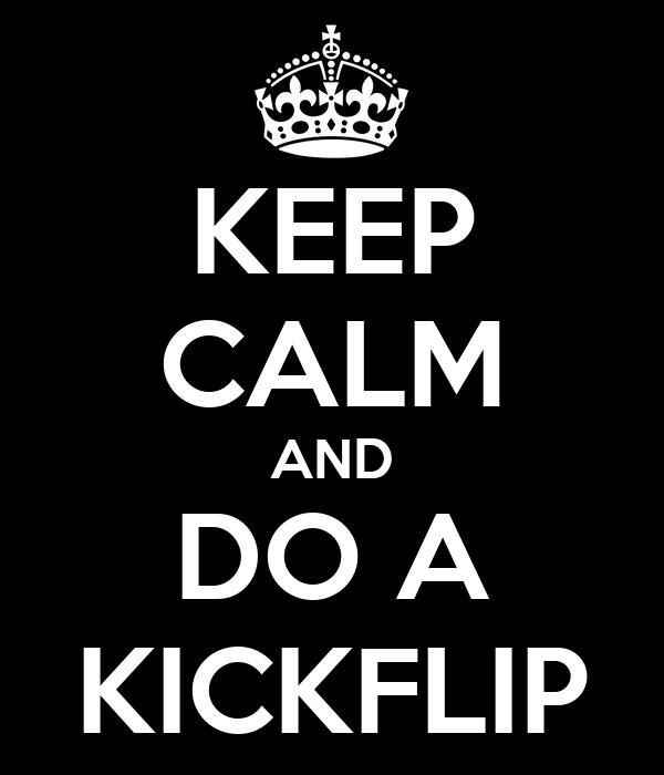 KEEP CALM AND DO A KICKFLIP