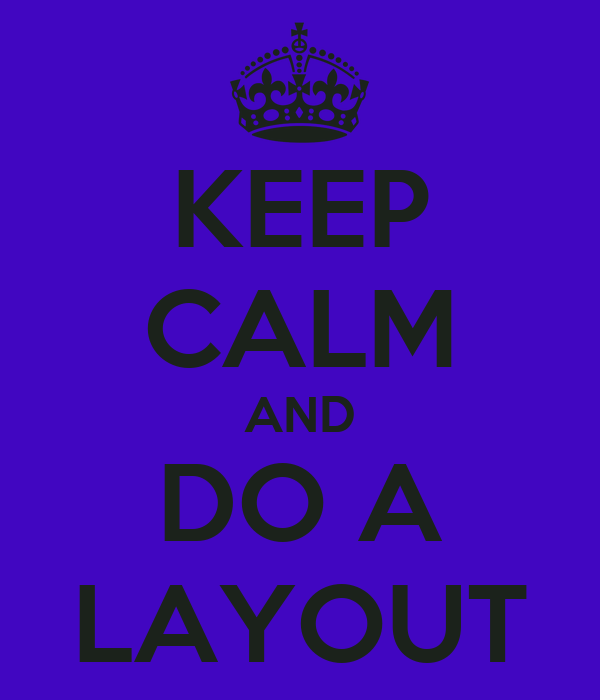 KEEP CALM AND DO A LAYOUT