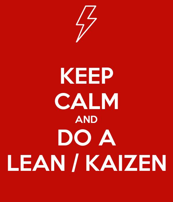 KEEP CALM AND DO A LEAN / KAIZEN