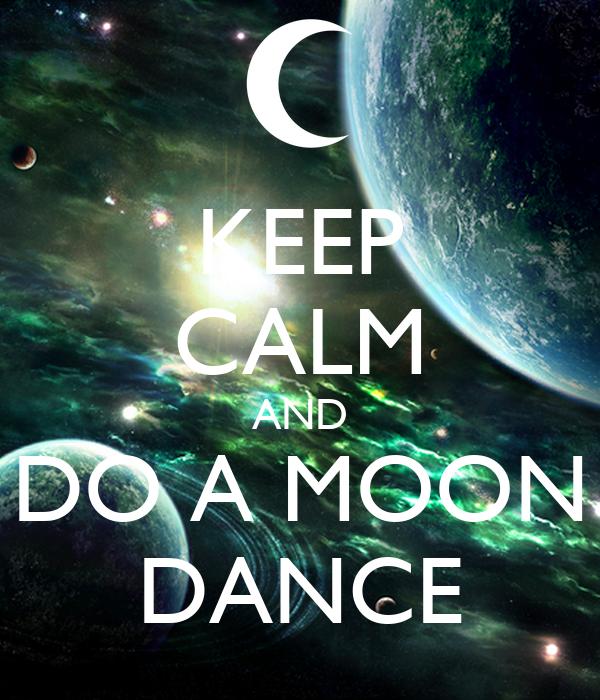 KEEP CALM AND DO A MOON DANCE