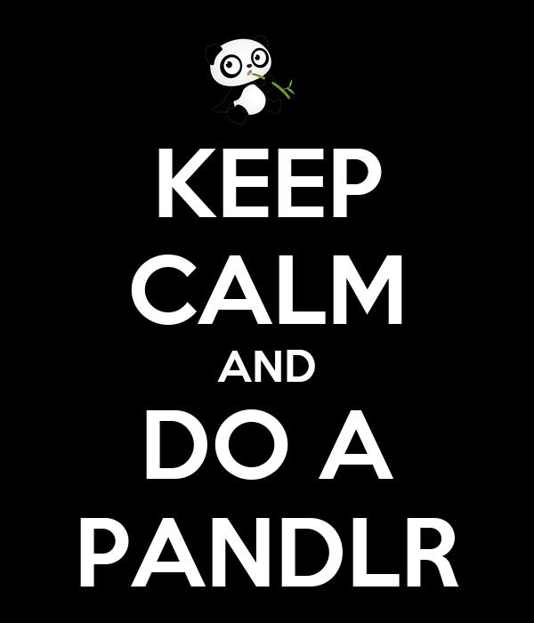 KEEP CALM AND DO A PANDLR