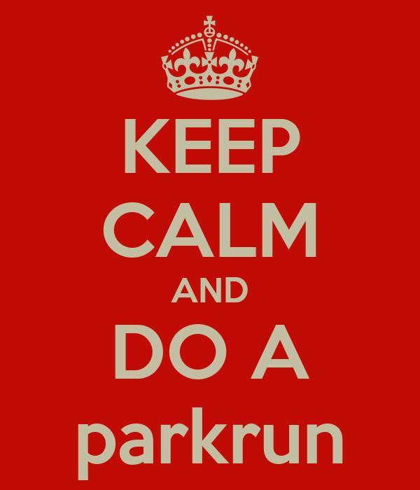 KEEP CALM AND DO A parkrun