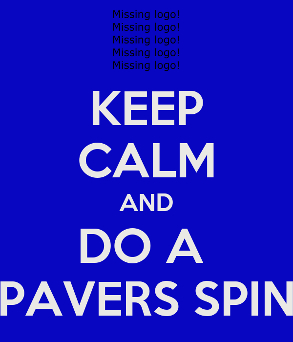 KEEP CALM AND DO A  PAVERS SPIN