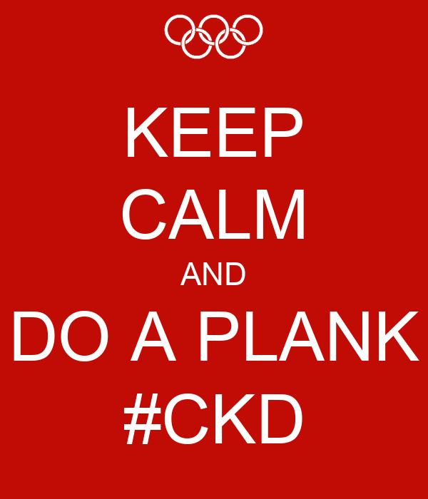 KEEP CALM AND DO A PLANK #CKD