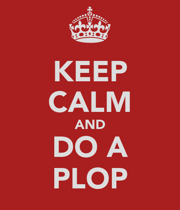 KEEP CALM AND DO A PLOP