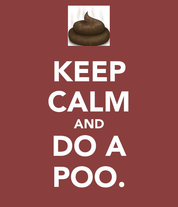 KEEP CALM AND DO A POO.