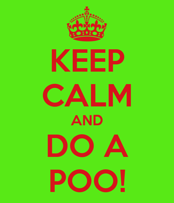 KEEP CALM AND DO A POO!