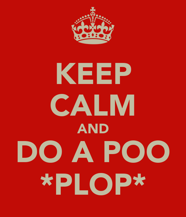 KEEP CALM AND DO A POO *PLOP*