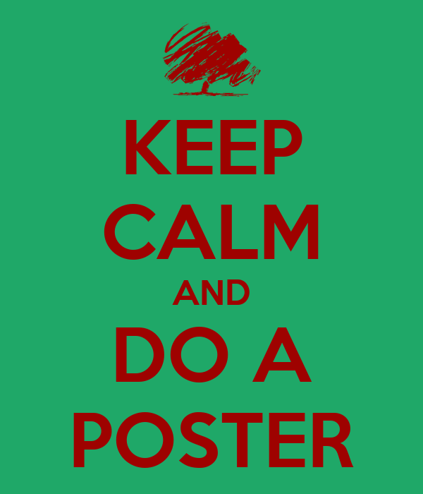 KEEP CALM AND DO A POSTER