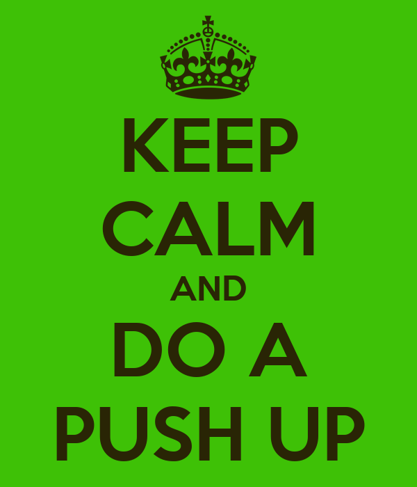 KEEP CALM AND DO A PUSH UP
