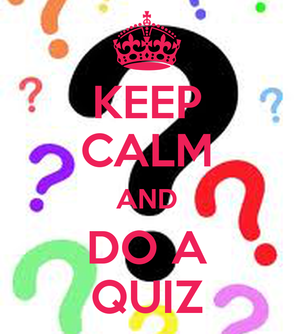 KEEP CALM AND DO A QUIZ