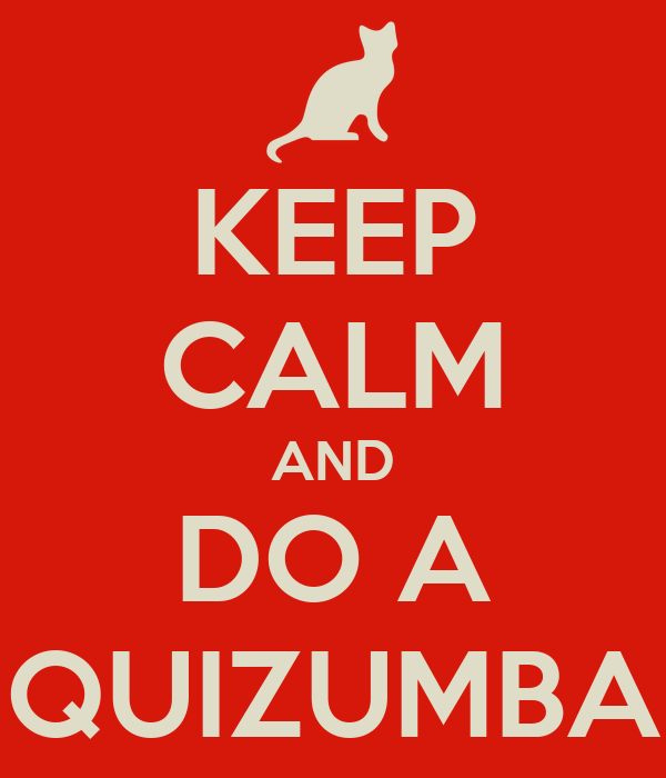 KEEP CALM AND DO A QUIZUMBA
