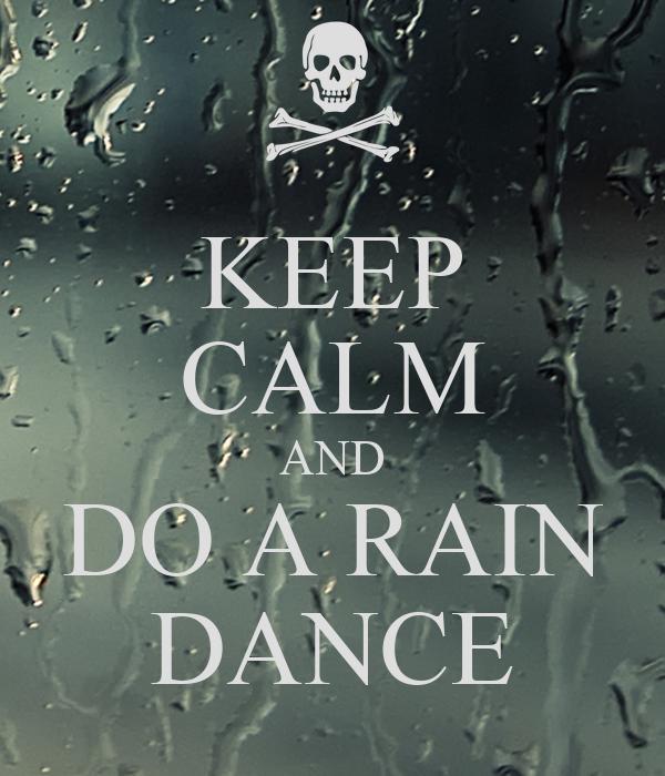 KEEP CALM AND DO A RAIN DANCE