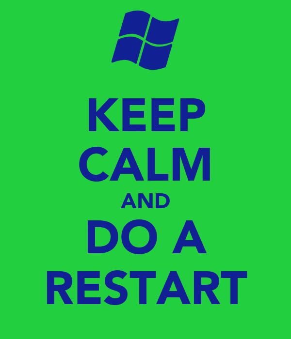 KEEP CALM AND DO A RESTART