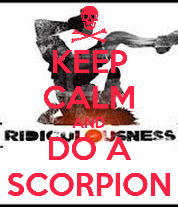 KEEP CALM AND DO A SCORPION