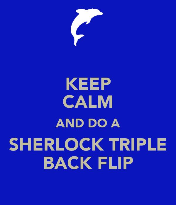 KEEP CALM AND DO A SHERLOCK TRIPLE BACK FLIP