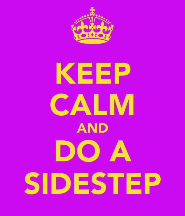 KEEP CALM AND DO A SIDESTEP
