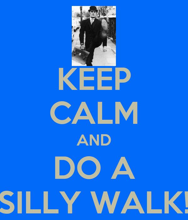 KEEP CALM AND DO A SILLY WALK!