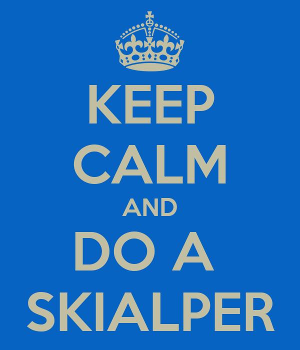 KEEP CALM AND DO A  SKIALPER