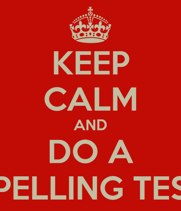 KEEP CALM AND DO A SPELLING TEST